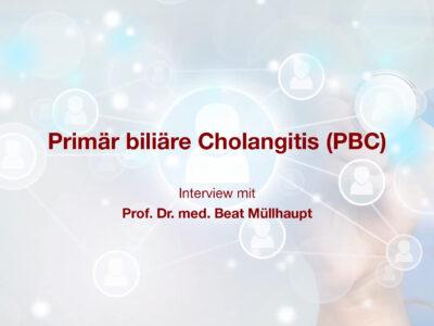 Primär biliäre Cholangitis (PBC): Interview mit Prof. Dr. med. Müllhaupt