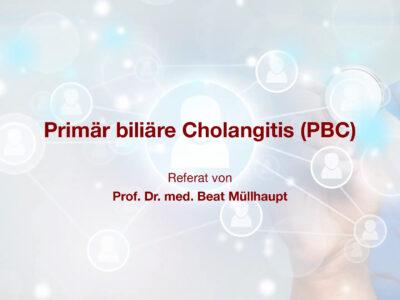 Primär biliäre Cholangitis (PBC): Referat von Prof. Dr. med. Müllhaupt