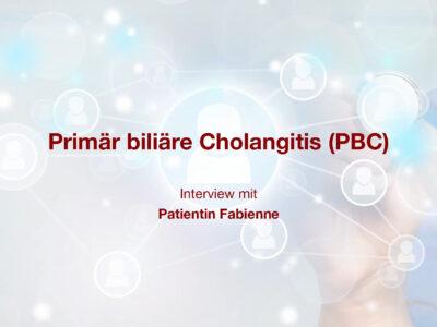 Primär biliäre Cholangitis (PBC): Interview mit Patientin Fabienne