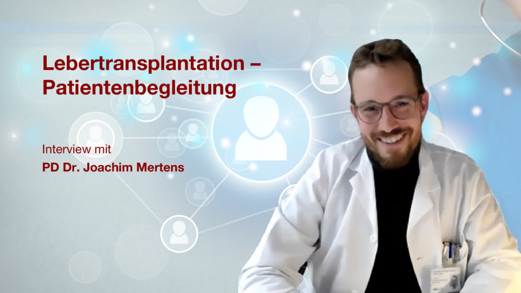 Lebertransplantation - Patientenbegleitung: Interview mit PD Dr. Joachim Mertens