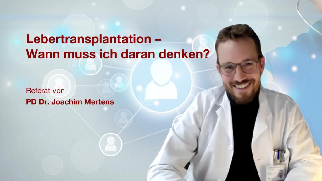 Lebertransplantation - Wann muss man daran denken?: Referat mit PD. Dr. Joachim Mertens