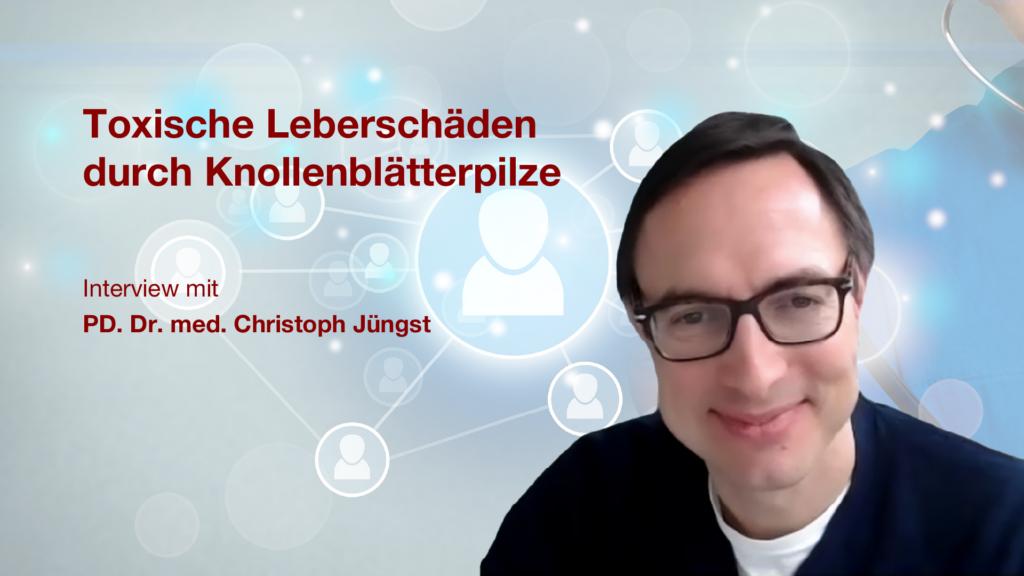 Toxische Leberschäden durch Knollenblätterpilze: Interview mit PD. Dr. med. Christoph Jüngst